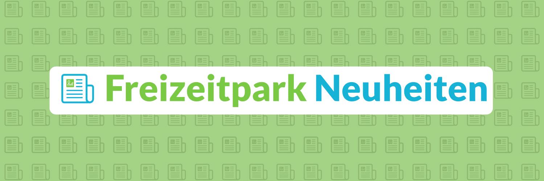Freizeitpark Neuheiten